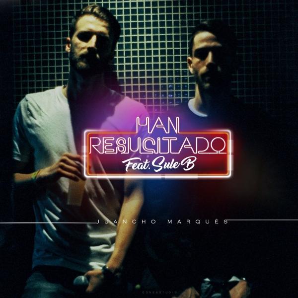 Juancho Marqués y Sule B - Han resucitado