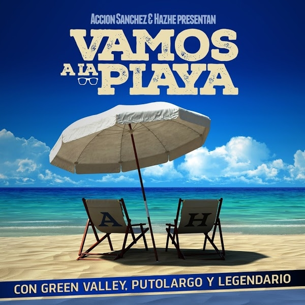 Acción Sánchez & Hazhe - Vamos a la playa (con Green valley, PutoLargo y Legendario)
