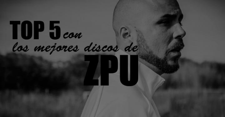 Top 5 con los mejores discos de ZPU